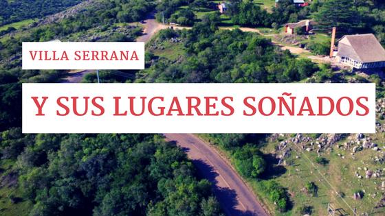 Villa Serrana y sus lugares soñados